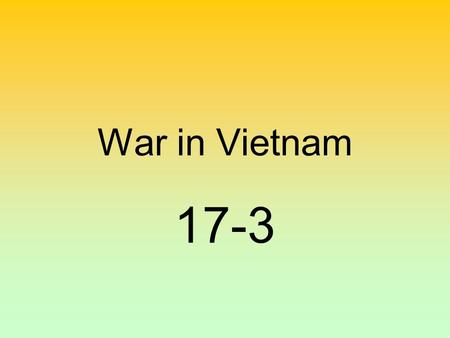 War in Vietnam 17-3. Ho Chi Minh Ho Chi Minh turned to Communism for independence from French.