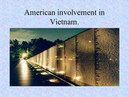 "American involvement in Vietnam.. ""Was it worth the cost?"""