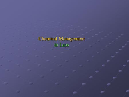 Chemical Management in Laos. Status of Regulation and Laws for Chemical Management in Laos - Environment Protection Law - Agriculture Law No 01/98.PM,