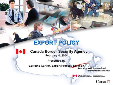 EXPORT POLICY February 4, 2004 Presented by Lorraine Cartier, Export Process Division Canada Border Security Agency.