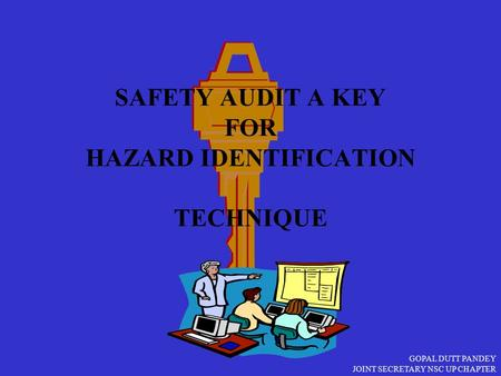 GOPAL DUTT PANDEY JOINT SECRETARY NSC UP CHAPTER SAFETY AUDIT A KEY FOR HAZARD IDENTIFICATION TECHNIQUE.