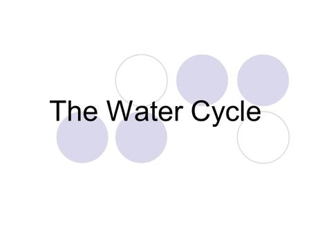 The Water Cycle. expectations Students will be able to recognize evidence of the water cycle and relate what they have learned to ordinary experiences.