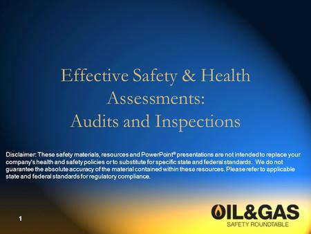 1 Effective Safety & Health Assessments: Audits and Inspections Disclaimer: These safety materials, resources and PowerPoint ® presentations are not intended.