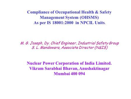 Compliance of Occupational Health & Safety Management System (OHSMS) As per IS 18001:2000 in NPCIL Units. M. G. Joseph, Dy. Chief Engineer, Industrial.