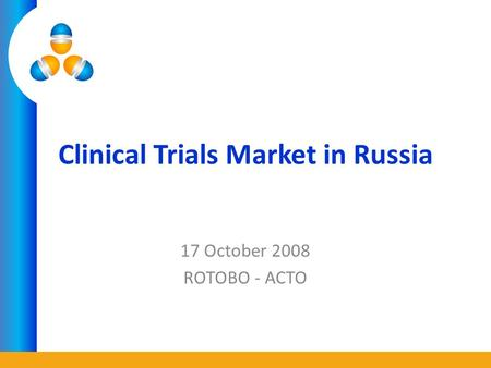Clinical Trials Market in Russia 17 October 2008 ROTOBO - ACTO.