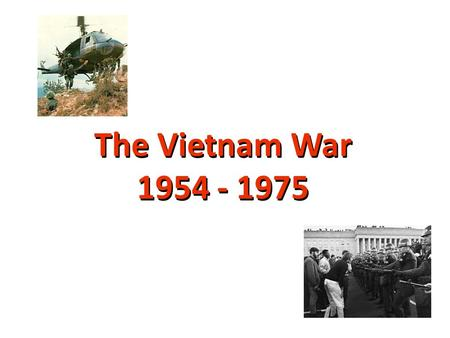 "The Vietnam War 1954 - 1975 Background to the War zFrance controlled ""Indochina"" since the late 19 th century zJapan took control during World War."