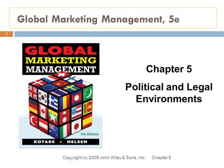 Global Marketing Management, 5e Chapter 5Copyright (c) 2009 John Wiley & Sons, Inc. 1 Chapter 5 Political and Legal Environments.