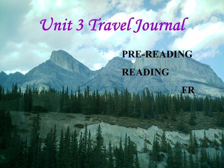 Unit 3 Travel Journal PRE-READING READING FR.
