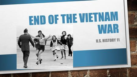 END OF THE VIETNAM WAR U.S. HISTORY 11. NIXON PULLS OUT TROOPS PEACE TALKS BEGAN IN 1968, BUT MADE LITTLE HEADWAY NIXON WAS COMMITTED TO THE POLICY OF.