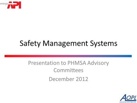 Safety Management Systems Presentation to PHMSA Advisory Committees December 2012.