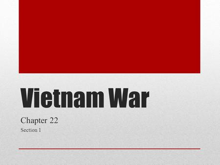 Vietnam War Chapter 22 Section 1. Beginning  1950 French Indochina War France = trying to gain control back.