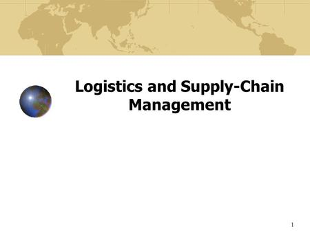 1 Logistics and Supply-Chain Management. 2 Learning Objectives To understand the escalating importance of logistics and supply-chain management as crucial.