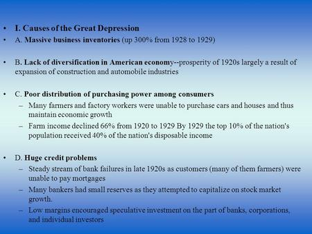 I. Causes of the Great Depression A. Massive business inventories (up 300% from 1928 to 1929) B. Lack of diversification in American economy--prosperity.