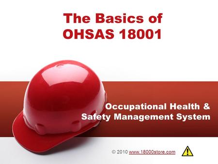 The Basics of OHSAS 18001 Occupational Health & Safety Management System © 2010 www.18000store.comwww.18000store.com.