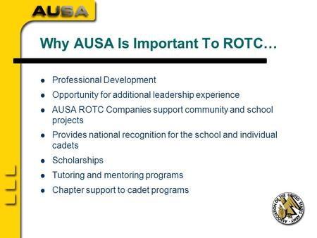 Why AUSA Is Important To ROTC… Professional Development Opportunity for additional leadership experience AUSA ROTC Companies support community and school.