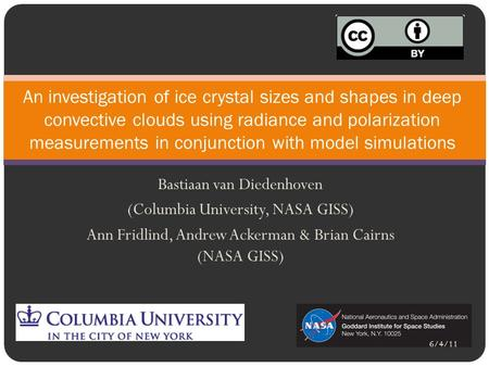 Bastiaan van Diedenhoven (Columbia University, NASA GISS) Ann Fridlind, Andrew Ackerman & Brian Cairns (NASA GISS) An investigation of ice crystal sizes.