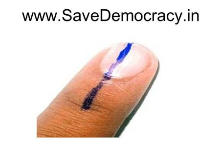 Www.SaveDemocracy.in. www.SaveDemocracy.in Objective To Create awareness on the Significance of Casting Vote and Political Participation.