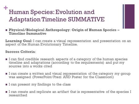 + Human Species: Evolution and Adaptation Timeline SUMMATIVE Physical/Biological Anthropology: Origin of Human Species – Timeline Summative Learning Goal: