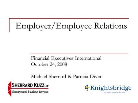 Employer/Employee Relations Financial Executives International October 24, 2008 Michael Sherrard & Patricia Diver.