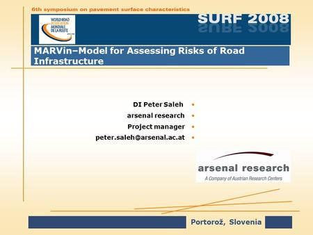 Portorož, Slovenia MARVin–Model for Assessing Risks of Road Infrastructure DI Peter SalehDI Peter Saleh arsenal researcharsenal research Project managerProject.