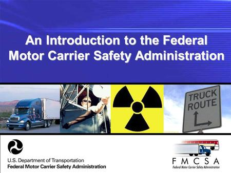 An Introduction to the Federal Motor Carrier Safety Administration.
