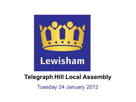 Telegraph Hill Local Assembly Tuesday 24 January 2012.