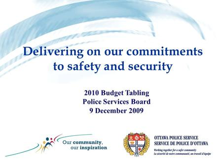 Delivering on our commitments to safety and security 2010 Budget Tabling Police Services Board 9 December 2009.