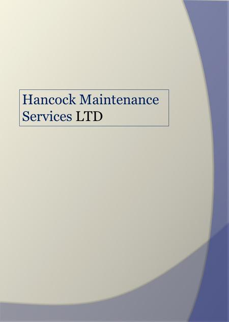 Hancock Maintenance Services LTD. Client Benefits NO escalation fees for first 3 Years (Full contracts only) Average 2-10 % annual scheduled maintenance.