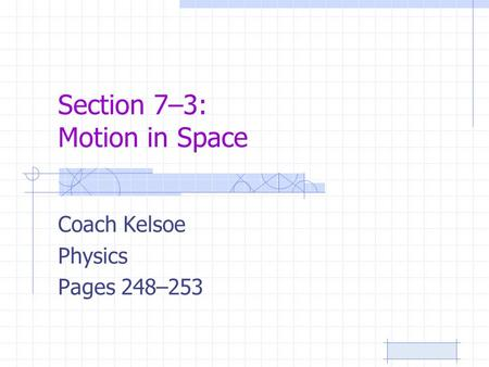 Section 7–3: Motion in Space Coach Kelsoe Physics Pages 248–253.