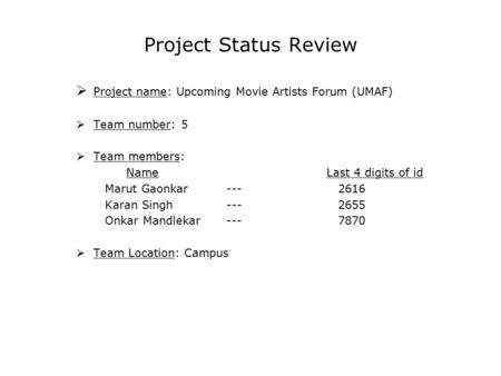 Project Status Review  Project name: Upcoming Movie Artists Forum (UMAF)  Team number: 5  Team members: NameLast 4 digits of id Marut Gaonkar --- 2616.