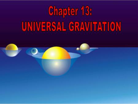 Chapter 13: Universal Gravitation I. The Falling Apple (13.1) A. Isaac Newton (1642-1727) 1. Formulated ideas based on earlier work by Galileo (concept.