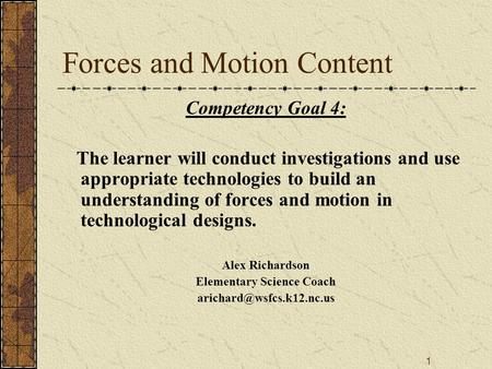 1 Forces and Motion Content Competency Goal 4: The learner will conduct investigations and use appropriate technologies to build an understanding of forces.