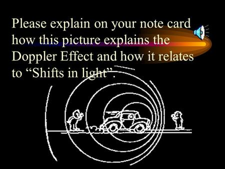 "Please explain on your note card how this picture explains the Doppler Effect and how it relates to ""Shifts in light""."