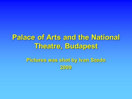 Palace of Arts and the National Theatre, Budapest Pictures was shot by Ivan Szedo 2009.