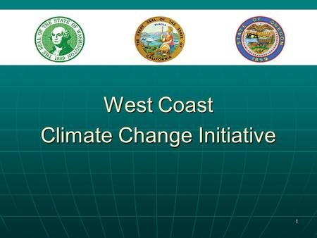 1 West Coast Climate Change Initiative. 2 West Coast Governors' Global Warming Initiative Oregon, Washington, California Start: Governors' Directive,