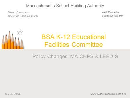 BSA K-12 Educational Facilities Committee Jack McCarthy Executive Director Steven Grossman Chairman, State Treasurer Massachusetts School Building Authority.