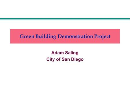Green Building Demonstration Project Adam Saling City of San Diego.