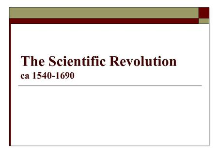 The Scientific Revolution ca
