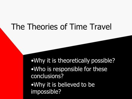 The Theories of Time Travel Why it is theoretically possible? Who is responsible for these conclusions? Why it is believed to be impossible?