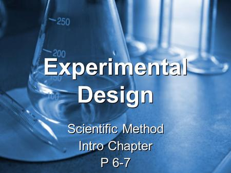 Experimental Design Scientific Method Intro Chapter P 6-7 Scientific Method Intro Chapter P 6-7.