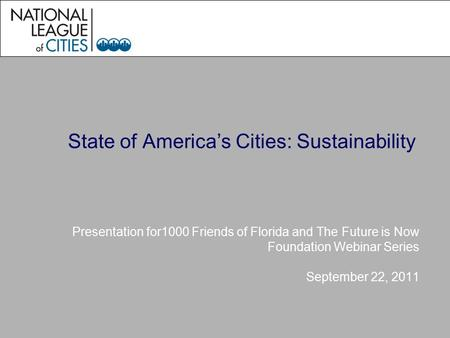State of America's Cities: Sustainability Presentation for1000 Friends of Florida and The Future is Now Foundation Webinar Series September 22, 2011.