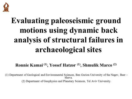 Evaluating paleoseismic ground motions using dynamic back analysis of structural failures in archaeological sites Ronnie Kamai (1), Yossef Hatzor (1),