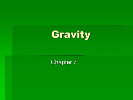 Gravity Chapter 7. Newton  Noticed the moon followed a curved path  Knew a force was required to allow an object to follow a curved path  Therefore,