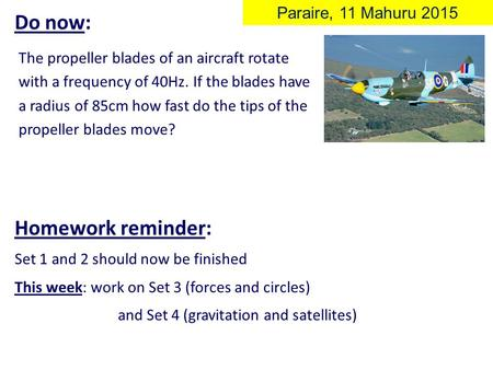 Do now: The propeller blades of an aircraft rotate with a frequency of 40Hz. If the blades have a radius of 85cm how fast do the tips of the propeller.