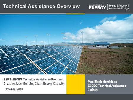 Program Name or Ancillary Texteere.energy.gov October 2010 Pam Bloch Mendelson EECBG Technical Assistance Liaison Technical Assistance Overview SEP & EECBG.