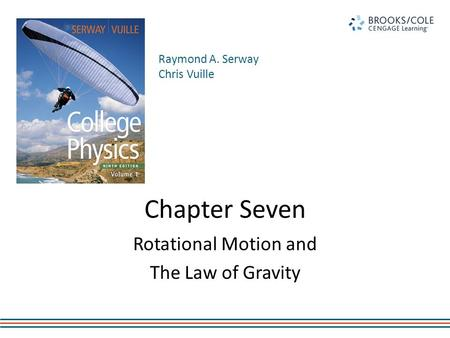 Raymond A. Serway Chris Vuille Chapter Seven Rotational Motion and The Law of Gravity.