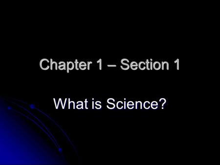 Chapter 1 – Section 1 What is Science? Steps to the Scientific Method 1. Identify Problem or Question 1. Identify Problem or Question 2. Research and.