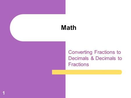 Converting Fractions to Decimals & Decimals to Fractions
