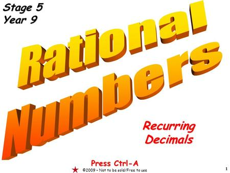 1 RecurringDecimals Press Ctrl-A ©2009 – Not to be sold/Free to use Stage 5 Year 9.