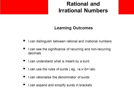 Rational and Irrational Numbers Learning Outcomes  I can distinguish between rational and irrational numbers  I can see the significance of recurring.